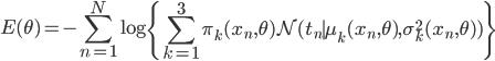 \displaystyle E(\theta) = -\sum_{n=1}^N\log\left\{\sum_{k=1}^3\pi_k(x_n,\theta){\mathcal N}(t_n\mid \mu_k(x_n,\theta),\sigma_k^2(x_n,\theta))\right\}