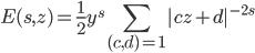 \displaystyle E(s,z)=\frac{1}{2}y^s\sum_{(c,d)=1}^{} |cz+d|^{-2s}