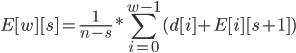 \displaystyle E[w ][s ] = \frac{1}{n-s} * \sum_{i=0}^{w-1} (d[i ] + E[i ][s+1 ])