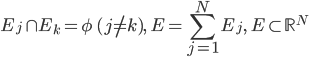 \displaystyle E_j\cap E_k=\phi \ (j\neq k),\ E=\sum_{j=1}^N E_j,\ E\subset \mathbb{R}^N