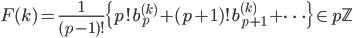 \displaystyle F(k) = \frac{1}{(p-1)!}\{ p!b_p^{(k)}+(p+1)!b_{p+1}^{(k)}+\cdots \} \in p\mathbb{Z}