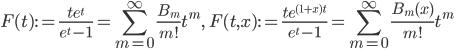 \displaystyle F(t):=\frac{te^t}{e^t-1}=\sum_{m=0}^{\infty}\frac{B_m}{m!}t^m, \quad F(t, x):=\frac{te^{(1+x)t}}{e^t-1}=\sum_{m=0}^{\infty}\frac{B_m(x)}{m!}t^m
