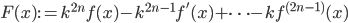 \displaystyle F(x) := k^{2n}f(x)-k^{2n-1}f'(x)+\cdots -kf^{(2n-1)}(x)