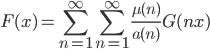 \displaystyle F(x) = \sum_{n=1}^{\infty}\sum_{n=1}^{\infty}\frac{\mu (n)}{a(n)}G(nx)