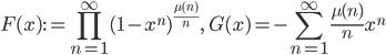 \displaystyle F(x):= \prod_{n=1}^{\infty}(1-x^n)^{\frac{\mu (n)}{n}},\quad G(x) = -\sum_{n=1}^{\infty}\frac{\mu (n)}{n}x^n