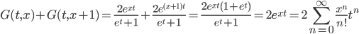 \displaystyle G(t, x)+G(t, x+1) = \frac{2e^{xt}}{e^t+1}+\frac{2e^{(x+1)t}}{e^t+1} = \frac{2e^{xt}(1+e^t)}{e^t+1} = 2e^{xt}=2\sum_{n=0}^{\infty}\frac{x^n}{n!}t^n
