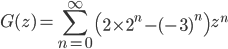 \displaystyle G(z) = \sum_{n = 0}^{\infty} \left( 2 \times 2^n - (-3)^n \right) z^n