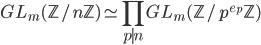 \displaystyle GL_m(\mathbb{Z}/n\mathbb{Z}) \simeq \prod_{p \mid n}GL_m(\mathbb{Z}/p^{e_p}\mathbb{Z})
