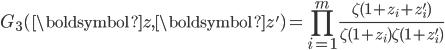\displaystyle G_3(\boldsymbol{z}, \boldsymbol{z}')=\prod_{i=1}^m\frac{\zeta(1+z_i+z_i')}{\zeta(1+z_i)\zeta(1+z_i')}