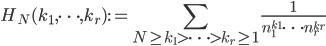 \displaystyle H_N(k_1, \dots, k_r) := \sum_{N \geq k_1 > \cdots > k_r \geq 1}\frac{1}{n_1^{k_1}\cdots n_r^{k_r}}