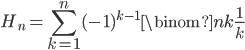 \displaystyle H_n = \sum_{k=1}^n (-1)^{k-1}\binom{n}{k}\frac{1}{k}