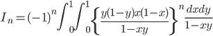 \displaystyle I_n = (-1)^n\int_0^1 \! \! \int_0^1\left\{ \frac{y(1-y)x(1-x)}{1-xy} \right\}^n \frac{dxdy}{1-xy}