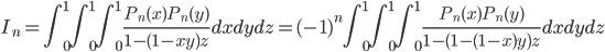 \displaystyle I_n = \int_0^1 \! \! \int_0^1 \! \! \int_0^1\frac{P_n(x)P_n(y)}{1-(1-xy)z}dxdydz = (-1)^n\int_0^1 \! \! \int_0^1 \! \! \int_0^1 \frac{P_n(x)P_n(y)}{1-(1-(1-x)y)z}dxdydz