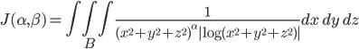 \displaystyle J( \alpha , \beta ) = \iiint_{B} \frac{1}{(x^2 + y^2 + z^2)^\alpha | \mathrm{log}(x^2 + y^2 + z^2) |} dx \, dy \, dz