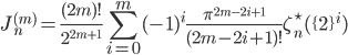 \displaystyle J_n^{(m)} = \frac{(2m)!}{2^{2m+1}}\sum_{i=0}^m (-1)^i\frac{\pi^{2m-2i+1}}{(2m-2i+1)!}\zeta_n^{\star}(\{2\}^i)