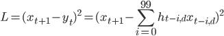 \displaystyle L = (x_{t+1} - y_t)^2= (x_{t+1} - \sum_{i=0}^{99} h_{t - i,d}x_{t - i,d})^2