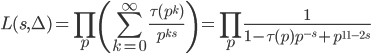 \displaystyle L(s, \Delta )=\prod_p\left( \sum_{k=0}^{\infty}\frac{\tau (p^k)}{p^{ks}}\right) = \prod_p\frac{1}{1-\tau (p)p^{-s}+p^{11-2s}}
