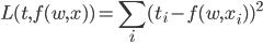 \displaystyle L(t,f(w,x))=\sum_i(t_i-f(w,x_i))^2