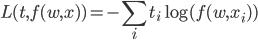 \displaystyle L(t,f(w,x))=-\sum_i t_i\log(f(w,x_i))