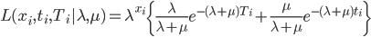 \displaystyle L(x_i,t_i,T_i|\lambda,\mu)= \lambda ^{x_i} \left\{ \frac{\lambda}{\lambda+\mu} e^{-(\lambda+\mu)T_i} + \frac{\mu}{\lambda+\mu} e^{-(\lambda+\mu)t_i} \right\}