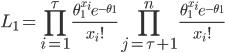 \displaystyle L_1 = \prod_{i=1}^{\tau} \frac{\theta _1^{x_i}e^{-\theta_1}}{x_i !} \prod_{j=\tau+1}^{n} \frac{\theta _1^{x_i}e^{-\theta_1}}{x_i !}