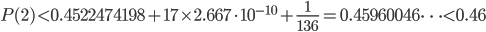 \displaystyle P(2) < 0.4522474198 + 17\times 2.667\cdot 10^{-10} + \frac{1}{136}=0.45960046\dots < 0.46