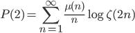 \displaystyle P(2) = \sum_{n=1}^{\infty}\frac{\mu (n)}{n}\log \zeta (2n)