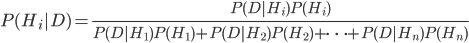\displaystyle P(H_i|D) = \frac{P(D|H_i)P(H_i)}{P(D|H_1)P(H_1) + P(D|H_2)P(H_2) + \dots + P(D|H_n)P(H_n)}