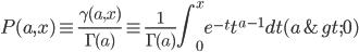 \displaystyle P(a,x)\equiv \frac{\gamma(a,x)}{\Gamma(a)}\equiv \frac{1}{\Gamma(a)}\int^{x}_{0}e^{-t}t^{a-1}dt (a > 0)