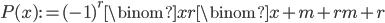 \displaystyle P(x) := (-1)^r\binom{x}{r}\binom{x+m+r}{m+r}