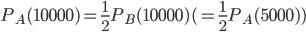 \displaystyle P_A(10000) = \frac{1}{2}P_B(10000) (= \frac{1}{2}P_A(5000))