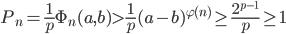 \displaystyle P_n= \frac{1}{p}\Phi_n(a, b) > \frac{1}{p}(a-b)^{\varphi(n)} \geq \frac{2^{p-1}}{p} \geq 1