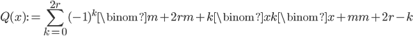 \displaystyle Q(x) := \sum_{k=0}^{2r}(-1)^k\binom{m+2r}{m+k}\binom{x}{k}\binom{x+m}{m+2r-k}