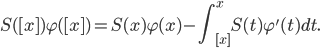 \displaystyle S([ x ])\varphi([ x ]) = S(x)\varphi (x) - \int_{[ x ]}^xS(t) \varphi' (t)dt.