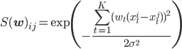\displaystyle S({\bf w})_{ij} = \exp\left(-\frac{\sum_{t=1}^{K}(w_t({x}^i_t - {x}^j_t))^2}{2\sigma^2}\right)