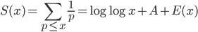 \displaystyle S(x) = \sum_{p \leq x}\frac{1}{p} = \log \log x +A+E(x)