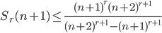 \displaystyle S_{r}(n+1) \leq \frac{(n+1)^r(n+2)^{r+1}}{(n+2)^{r+1}-(n+1)^{r+1}}