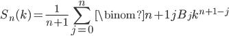\displaystyle S_n(k) = \frac{1}{n+1}\sum_{j=0}^n\binom{n+1}{j}B_jk^{n+1-j}