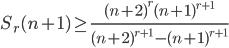 \displaystyle S_r(n+1) \geq \frac{(n+2)^r(n+1)^{r+1}}{(n+2)^{r+1}-(n+1)^{r+1}}