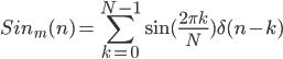 \displaystyle Sin_{m}(n) = \sum_{k = 0}^{N-1} \sin{(\frac{2 \pi k}{N})} \delta (n - k)