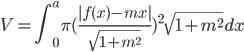\displaystyle V=\int_{0}^{a}\pi (\frac{|f(x)-mx|}{\sqrt{1+m^2}})^2 \sqrt{1+m^2} dx
