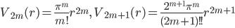 \displaystyle V_{2m}(r) = \frac{\pi^m}{m!}r^{2m}, \quad V_{2m+1}(r) = \frac{2^{m+1}\pi^m}{(2m+1)!!}r^{2m+1}