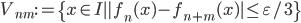 \displaystyle V_{nm} := \{x \in I \mid |f_n(x)-f_{n+m}(x)| \leq \varepsilon /3\}