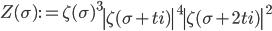 \displaystyle Z(\sigma ):=\zeta (\sigma )^3\left|\zeta (\sigma +ti)\right|^4\left|\zeta (\sigma +2ti)\right|^2