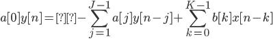 \displaystyle a[0]y[n] = -\sum_{j=1}^{J-1} a[j]y[n-j] +\sum_{k=0}^{K-1} b[k]x[n-k]