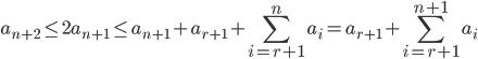 \displaystyle a_{n+2} \leq 2a_{n+1} \leq a_{n+1}+a_{r+1}+\sum_{i=r+1}^na_i = a_{r+1}+\sum_{i=r+1}^{n+1}a_i
