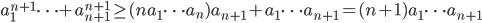 \displaystyle a_1^{n+1}\cdots +a_{n+1}^{n+1} \geq (na_1\cdots a_n)a_{n+1}+a_1\cdots a_{n+1} = (n+1)a_1\cdots a_{n+1}