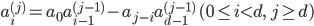 \displaystyle a_i^{(j)}=a_0a_{i-1}^{(j-1)}-a_{j-i}a_{d-1}^{(j-1)} \quad (0 \leq i < d, \ j \geq d)