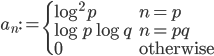 \displaystyle a_n := \begin{cases}\log^2 p & n=p \\ \log p\log q & n=pq \\ 0 & \text{otherwise}\end{cases}