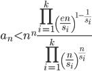 \displaystyle a_n < n^n\frac{\displaystyle \prod_{i=1}^k\left(\frac{en}{s_i}\right)^{1-\frac{1}{s_i}}}{\displaystyle \prod_{i=1}^k\left( \frac{n}{s_i} \right)^{\frac{n}{s_i}}}